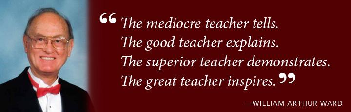 The mediocre teacher tells. The good teacher explains. The superior teacher demonstrates. The great teacher inspires. - Willam Arthur Ward