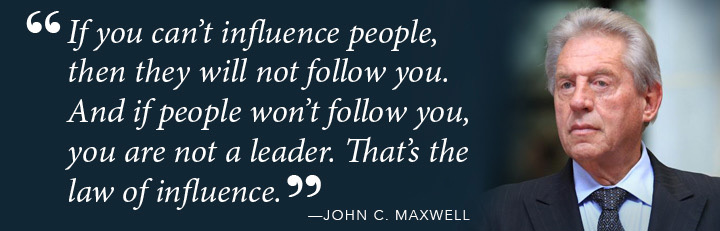 If you can't influence people, then they will not follow you. And if people won't follow your, you are not a leader. That's the law of influence. - John C. Maxwel