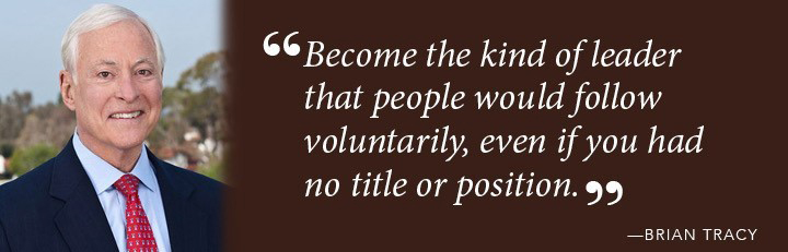 Become the kind of leader that people would follow voluntarily, even if you had no title or position - Brian Tracy