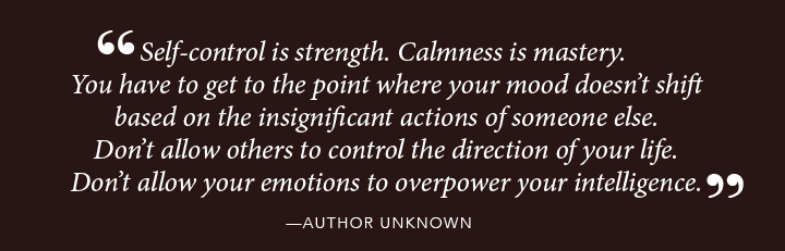 Self-control is strength. Calmness is mastery. You have to get to the point where your mood doesn't shift based on the insignificant actions of someone else. Don't allow others to control the direction of your life. Don't allow your emotions to overpower your intelligence. - Author Unknown